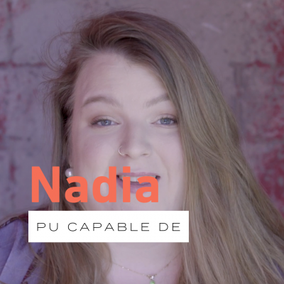 Pu capable de… avec Nadia