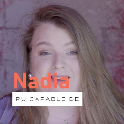 Pu capable de… avec Nadia