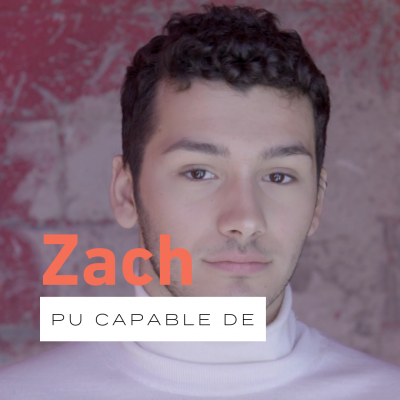 Pu capable de… avec Zach