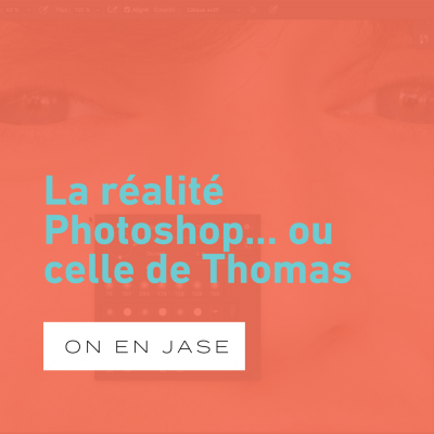 La réalité Photoshop… ou celle de Thomas