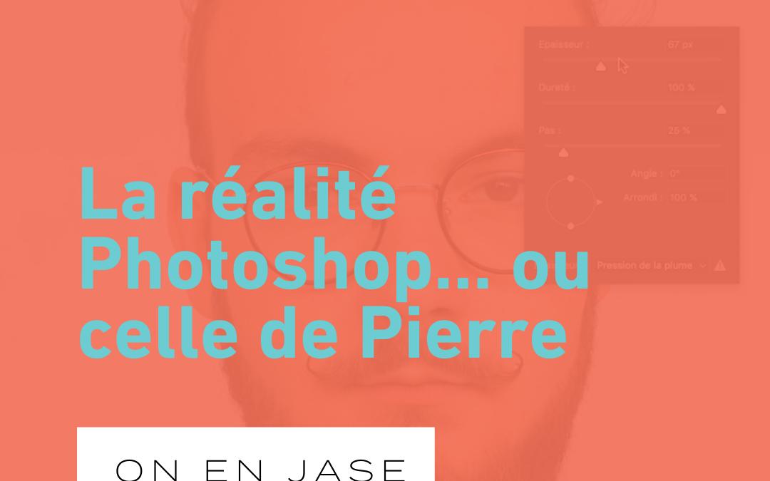 La réalité Photoshop… ou celle de Pierre