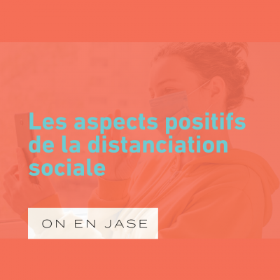 Les aspects positifs de la distanciation sociale
