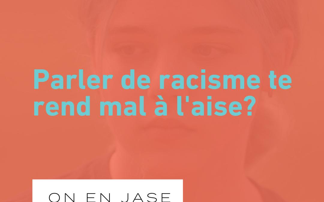 Ça te rend mal à l'aise, parler de racisme?