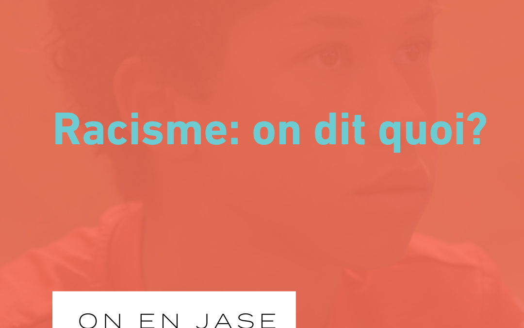 Racisme: on dit quoi?