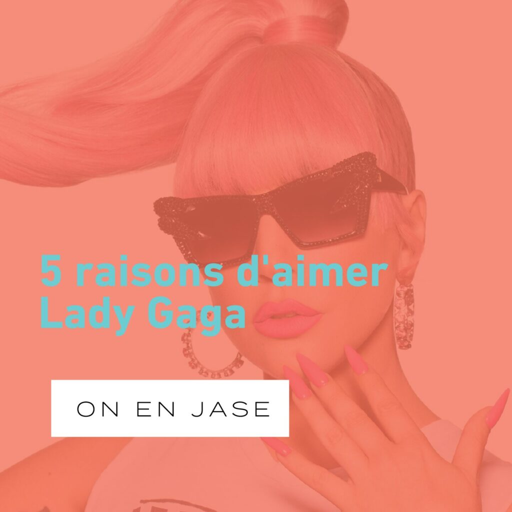 5 raisons d'aimer Lady Gaga