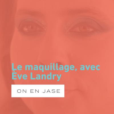 Le maquillage, avec Ève Landry