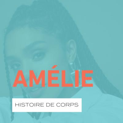 L'HISTOIRE DE CORPS D'AMÉLIE