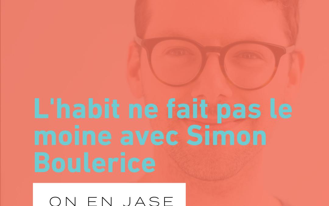 L'habit ne fait pas le moine avec Simon Boulerice