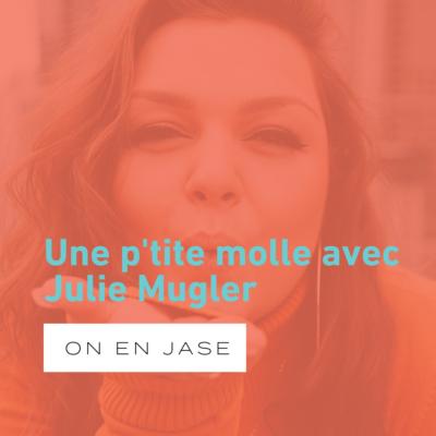 Une p'tite molle avec Julie Mugler