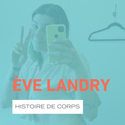 L'histoire de corps d'Ève Landry