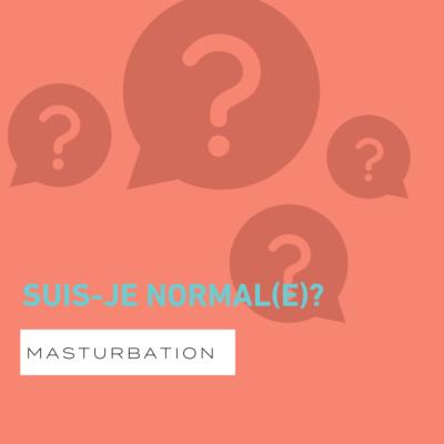 Suis-je normal(e) si…?