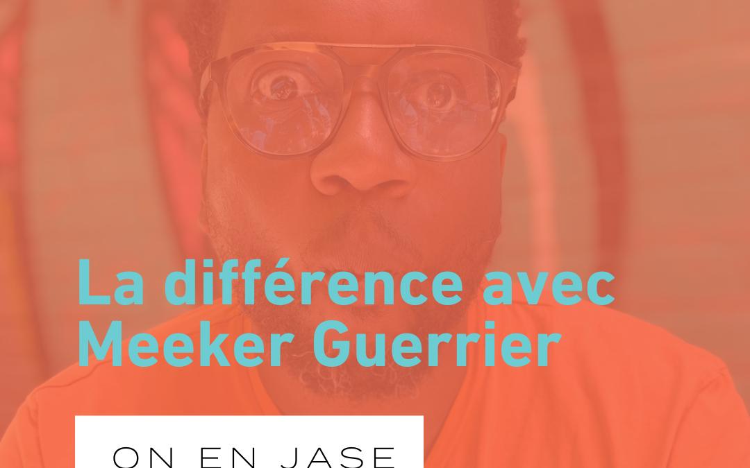 La différence avec Meeker Guerrier