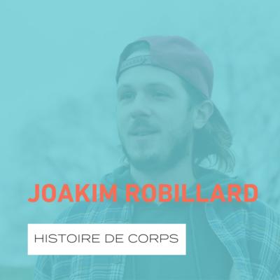 L'histoire de corps de Joakim Robillard