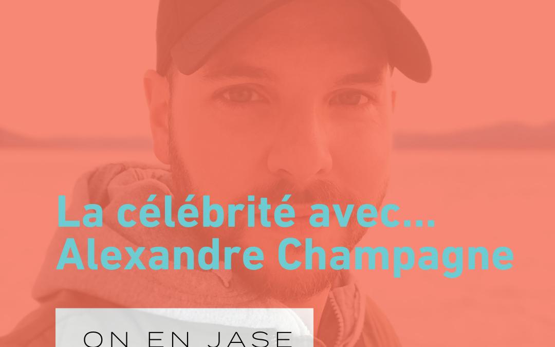 La célébrité avec… Alex Champagne